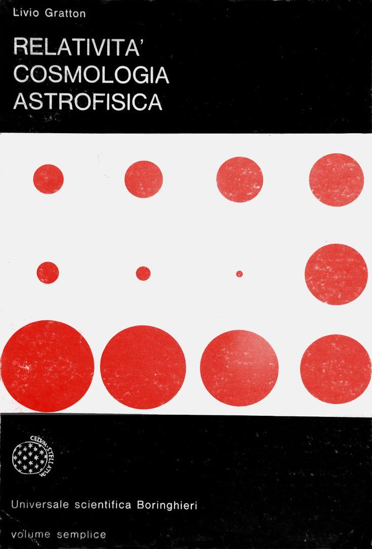 Enzo Mari – Livio Gratton, Relatività, cosmologia, astrofisica, Boringhieri, Torino, 1968
