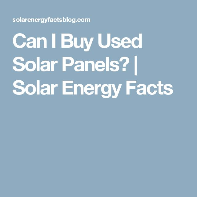 Can I Buy Used Solar Panels? | Solar Energy Facts