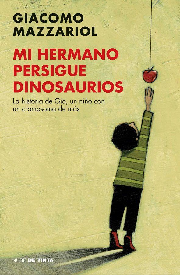 """Giacomo Mazzariol. """"Mi hermano persigue dinosaurios. La historia de Gio, un niño con un cromosoma de más"""". Editorial Nube de tinta"""