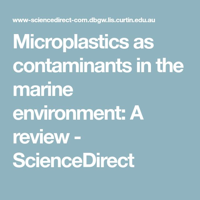 Microplastics as contaminants in the marine environment: A review - ScienceDirect