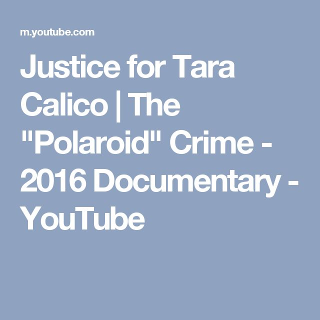 "Justice for Tara Calico | The ""Polaroid"" Crime - 2016 Documentary - YouTube"