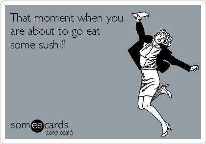 That+moment+when+you+are+about+to+go+eat+some+sushi!!