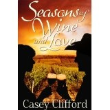 Seasons of Wine and Love (Kindle Edition)By Casey Clifford