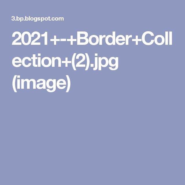 2021+-+Border+Collection+(2).jpg (image)