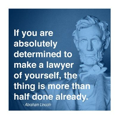 "Actual quote: ""If you are resolutely determined to make a lawyer of yourself, the thing is more than half done already."""