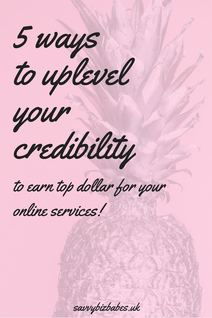 Earn more money in your business by following these 5 ways to up level your credibility to attract clients and earn top dollar for your online services!