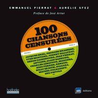 100 chansons censurées / Emmanuel Pierrat & Aurélie Sfez ; [préface de José Artur], 2014 http://bu.univ-angers.fr/rechercher/description?notice=000800415