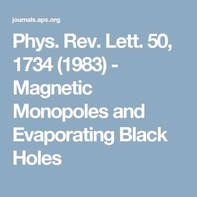 Phys. Rev. Lett. 50, 1734 (1983) - Magnetic Monopoles and Evaporating Black Holes