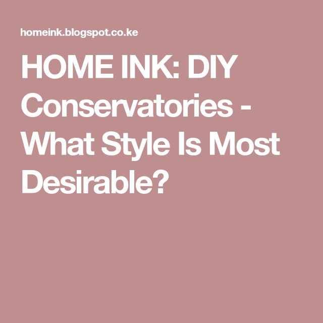 The 25 best diy conservatory ideas on pinterest diy home ink diy conservatories what style is most desirable solutioingenieria Image collections