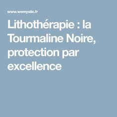 Lithothérapie : la Tourmaline Noire, protection par excellence