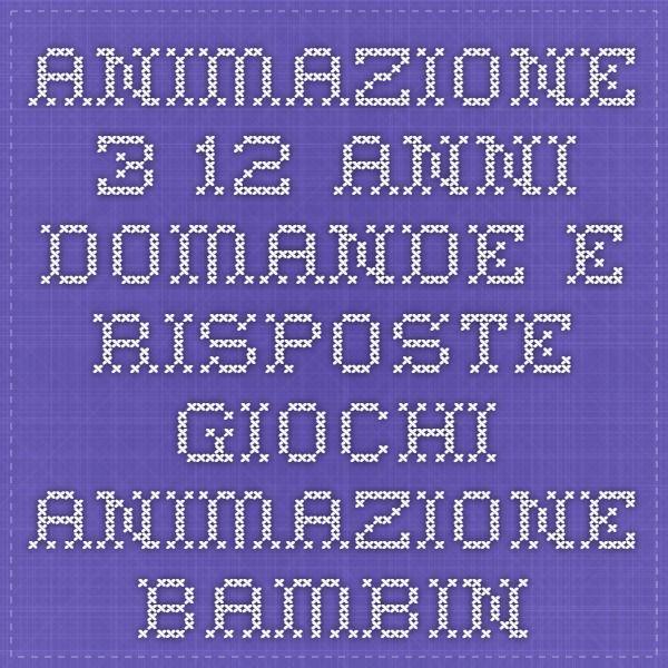 animazione 3 - 12 anni domande e risposte - giochi animazione bambini