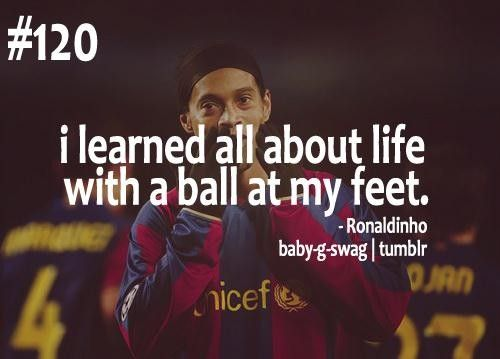 """""""I learned all about life with a ball at my feet"""