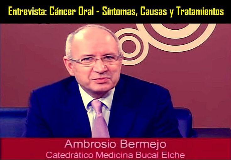 Entrevista: Cáncer Oral - Síntomas, Causas y Tratamientos - Dr. Ambrosio Bermejo | Directorio Odontológico