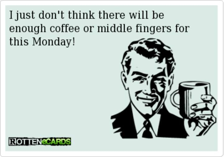 Elegant Not Enough Coffee Or Middle Fingers For This Monday!