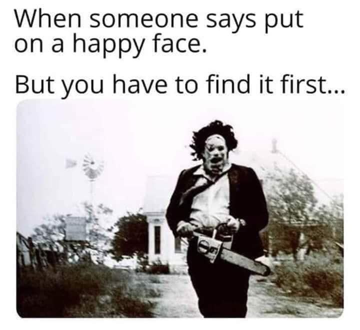 Love The Skin You Re In Or Take Someone Else S Leatherface Horror Loveyourself Horror Movies Memes Funny Horror Horror Quotes