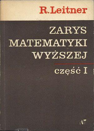 Zarys matematyki wyższej dla inżynierów. Część I. Rachunek różniczkowy, Roman Leitner, Naukowo-Techniczne, 1968, http://www.antykwariat.nepo.pl/zarys-matematyki-wyzszej-dla-inzynierow-czesc-i-rachunek-rozniczkowy-roman-leitner-p-13830.html