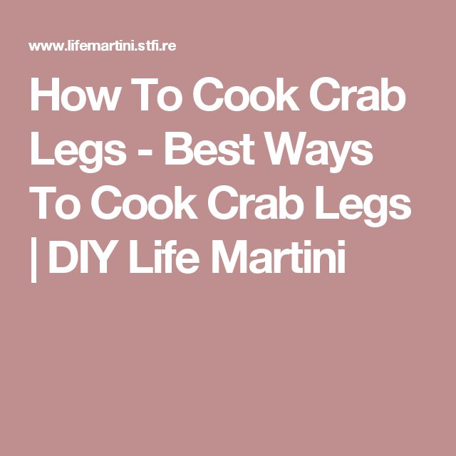 How To Cook Crab Legs - Best Ways To Cook Crab Legs | DIY Life Martini