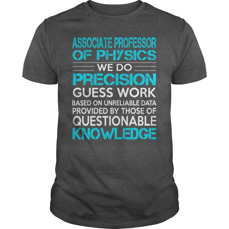 Awesome Tee For Associate Professor Of Physics T-Shirts, Hoodies. ADD TO CART ==► https://www.sunfrog.com/LifeStyle/Awesome-Tee-For-Associate-Professor-Of-Physics-Dark-Grey-Guys.html?id=41382