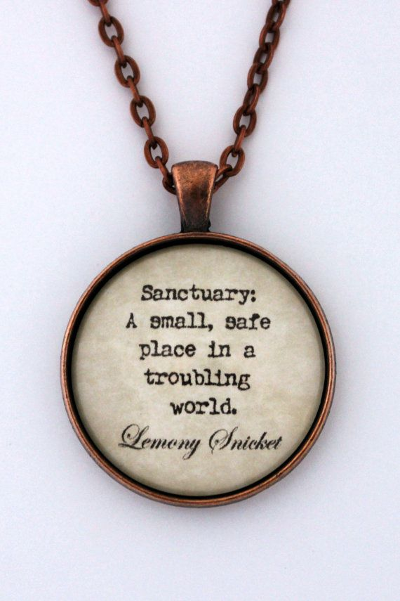 Sanctuary A Small Safe Place In A Troubling World Lemony Snicket Series Of Unfortunate Events Quote Pendant Necklace
