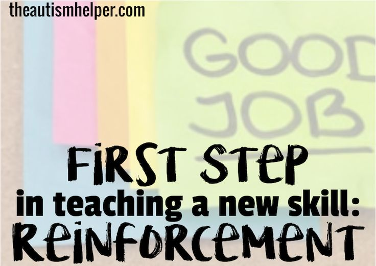 Why Reinforcement is the First Thing to Consider When Teaching a New Skill - The Autism Helper