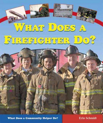 What Does a Firefighter Do? by Erin Schmidt - Explains the job requirements and responsibilities of those men and women who choose to become firefighters. Check it out at your nearest Orange County Public Library.
