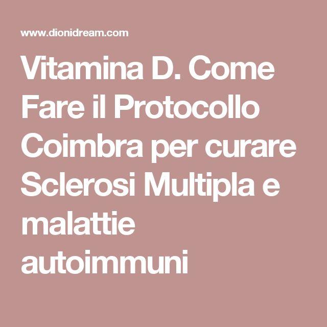 Vitamina D. Come Fare il Protocollo Coimbra per curare Sclerosi Multipla e malattie autoimmuni