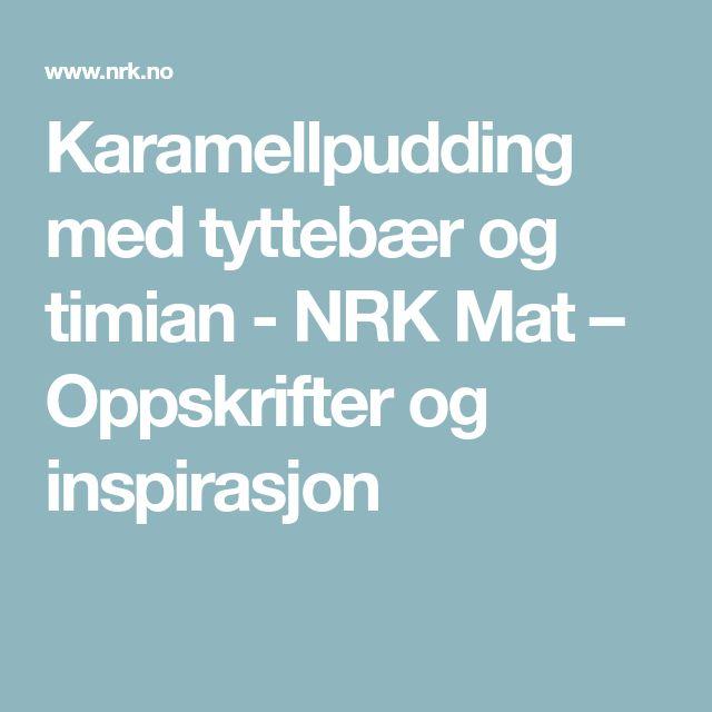 Karamellpudding med tyttebær og timian - NRK Mat – Oppskrifter og inspirasjon