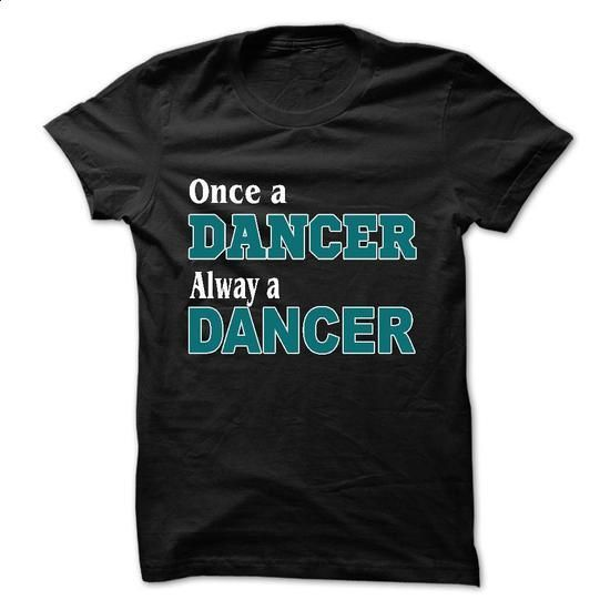 Once dancer - #teeshirt #design shirts. CHECK PRICE => https://www.sunfrog.com/LifeStyle/Once-dancer.html?60505