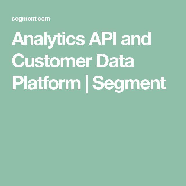 Analytics API and Customer Data Platform   Segment