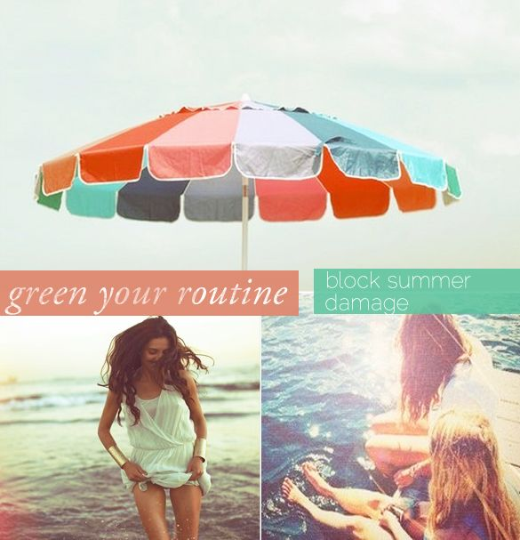 GREEN YOUR ROUTINE Block Summer Skin & Hair Damage http://chicological.squarespace.com/welcome/2013/5/21/green-your-routine-block-summer-skin-hair-damage.html/