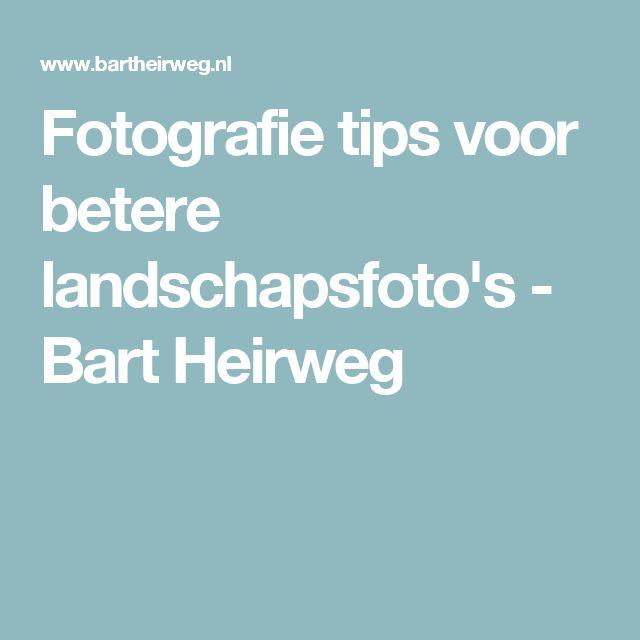Fotografie tips voor betere landschapsfoto's - Bart Heirweg