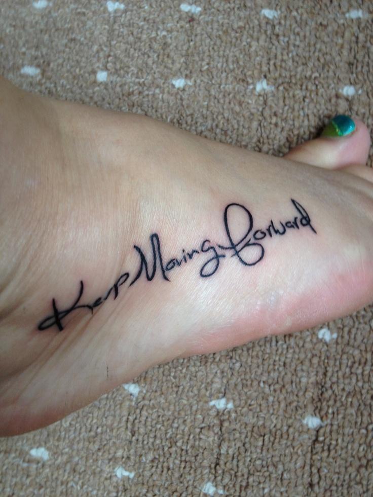 New Foot Tattoo - Keep Moving Forward | Tattoo Fonts ...