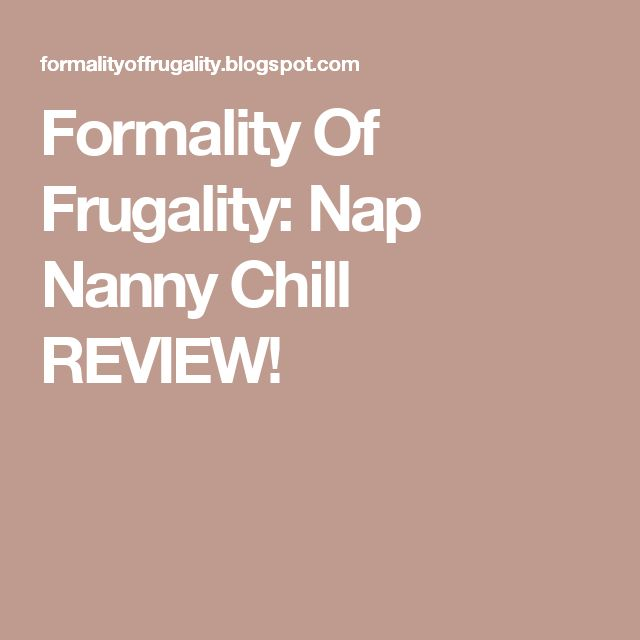 Formality Of Frugality: Nap Nanny Chill REVIEW!
