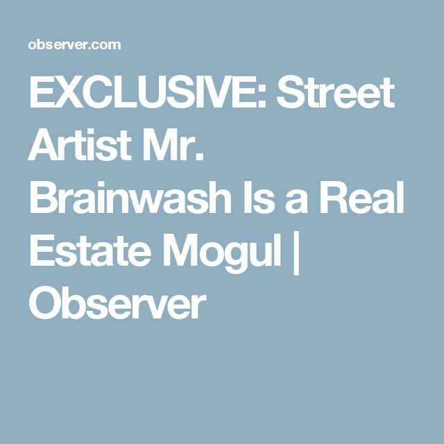 EXCLUSIVE: Street Artist Mr. Brainwash Is a Real Estate Mogul | Observer