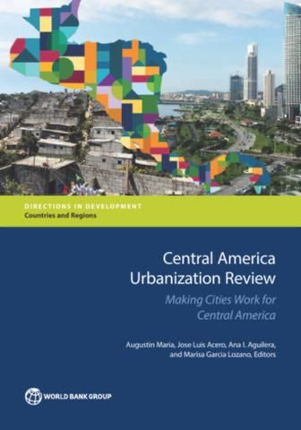 Central America Urbanization Review : Making Cities Work for Central America (EBOOK) FULL TEXT: http://elibrary.worldbank.org/doi/book/10.1596/978-1-4648-0985-9