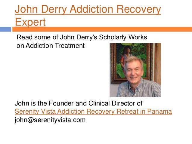 John Derry Scholarly Works on Addiction by Serenity Vista Addiction Rehab Panama via slideshare https://www.serenityvista.com
