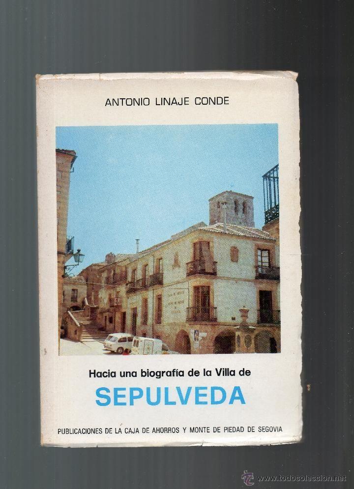 Hacia una Biografia de la Villa de Sepúlveda. Antonio Linaje Conde