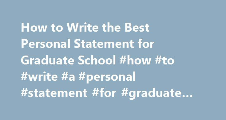 How to Write the Best Personal Statement for Graduate School #how #to #write #a #personal #statement #for #graduate #school http://nigeria.nef2.com/how-to-write-the-best-personal-statement-for-graduate-school-how-to-write-a-personal-statement-for-graduate-school/  # How to Write the Best Personal Statement for Graduate School Learn tips on how to impress the admissions committee with your personal statement. If you've been doing your research on applying for graduate school. you have…