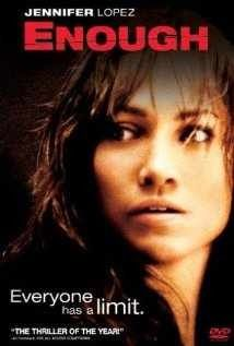 Enough (2002)  On the run from an abusive husband, a young mother begins to train herself to fight back.  Release Date: May 24, 2002 (USA) Director: Michael Apted Music Composed By: David Arnold MPAA Rating: PG-13 Initial DVD Release: October 8, 2002 Cast: Jennifer Lopez, Billy Campbell, Tessa Allen, Juliette Lewis, Noah Wyle, Fred Ward,  Christopher Maher, Bill Cobbs, Jeff Kober, Janet Carroll,
