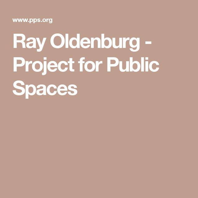 Ray Oldenburg - Project for Public Spaces