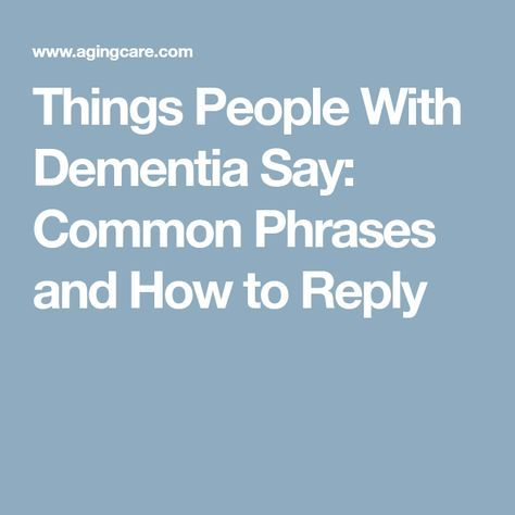 Things People With Dementia Say: Common Phrases and How to Reply