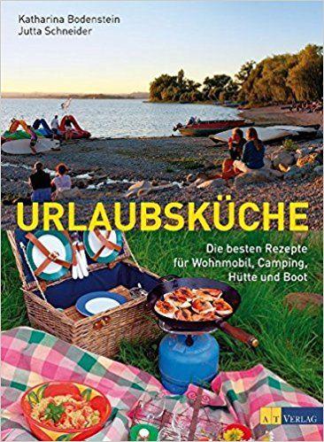 Urlaubsküche: Die besten Rezepte für Wohnmobil, Camping, Hütte und Boot: Amazon.de: Katharina Bodenstein, Jutta Schneider: Bücher