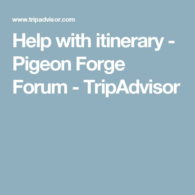 Help with itinerary - Pigeon Forge Forum - TripAdvisor