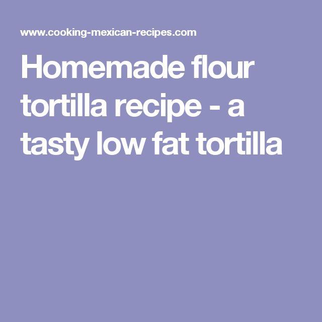 Homemade flour tortilla recipe - a tasty low fat tortilla