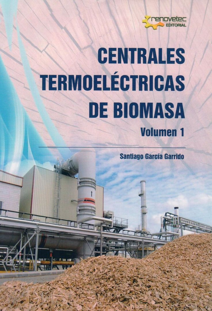 Centrales termoeléctricas de biomasa, volumen 1 Santiago Garcia Garrido 9788461615575