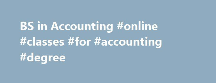 BS in Accounting #online #classes #for #accounting #degree http://singapore.remmont.com/bs-in-accounting-online-classes-for-accounting-degree/  # B.S. in Accounting Overview ONLINE OR ONSITE Indiana Wesleyan University s Bachelor of Science with a major in Accounting degree program is offered in online format, and may also be offered onsite at locations in Indiana, Kentucky, and Ohio. This program is designed for working professionals who are interested in completing a baccalaureate degree…