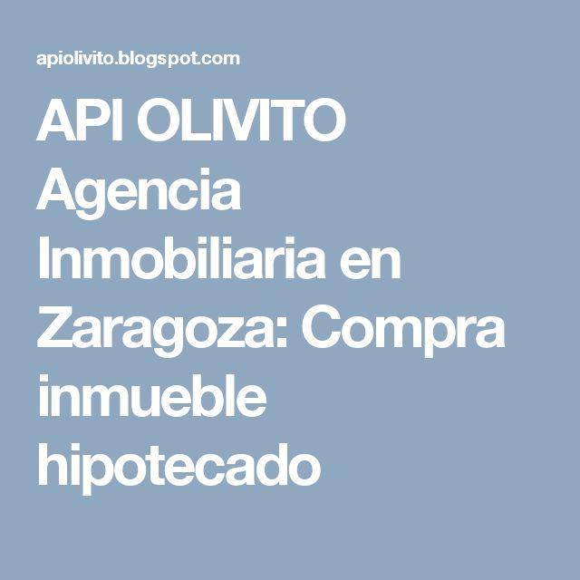API OLIVITO Agencia Inmobiliaria en Zaragoza: Compra inmueble hipotecado