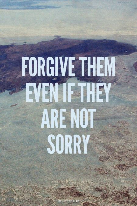 Forgive them even if they are not sorry | Thuy made this with... #powerful…