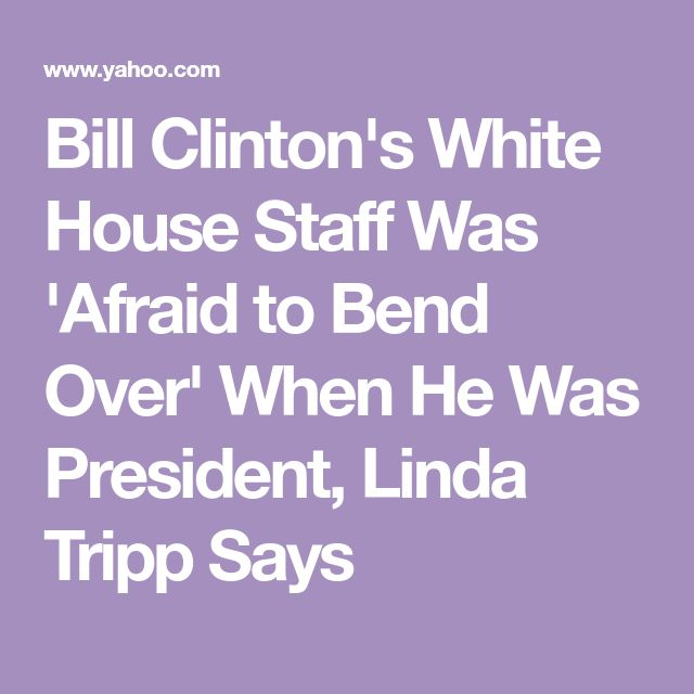 Bill Clinton's White House Staff Was 'Afraid to Bend Over' When He Was President, Linda Tripp Says