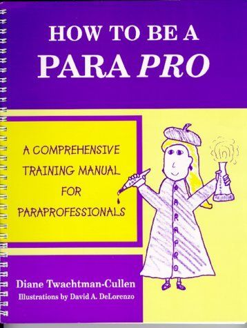 How To Be A Para Pro : A Comprehensive Training Manual For Paraprofessionals by Diane Twachtman-Cullen, http://www.amazon.com/dp/0966652916/ref=cm_sw_r_pi_dp_yzKYrb144GCVR